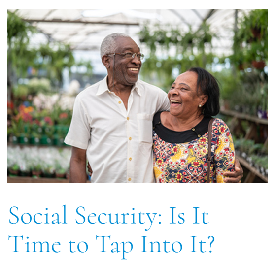 Top Article of This Cycle: Social Security: Is It Time to Tap Into It?